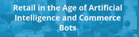 Retail in the Age of artificial Intelligence and Commerce Bots